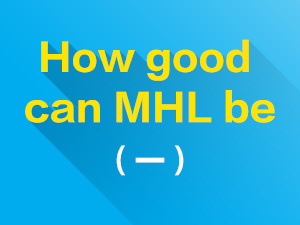 How good can MHL be