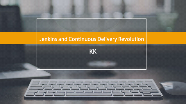 Jenkins and Continuous Delivery Revolution-KK